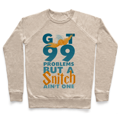 99 Problems But a Snitch Pullover