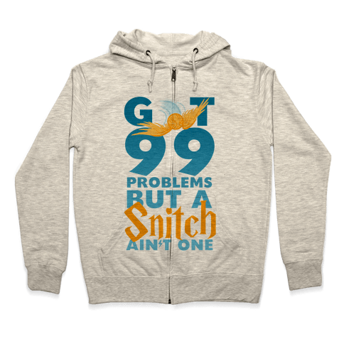 99 Problems But a Snitch Zip Hoodie