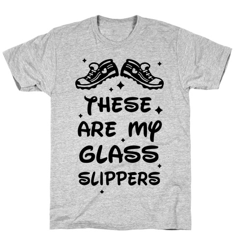 These Are My Glass Slippers T-Shirt