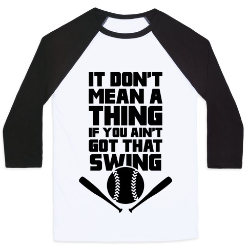 It Don't Mean A Thing If You Ain't Got That Swing Baseball Tee