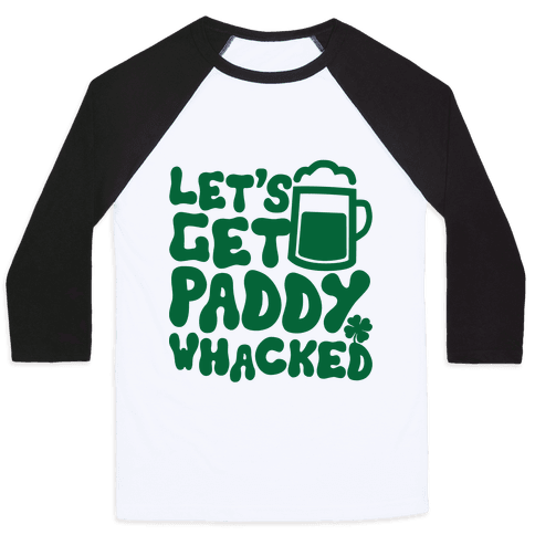 Let's Get Paddy Whacked Baseball Tee