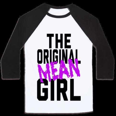 The Original Mean Girl  Baseball Tee