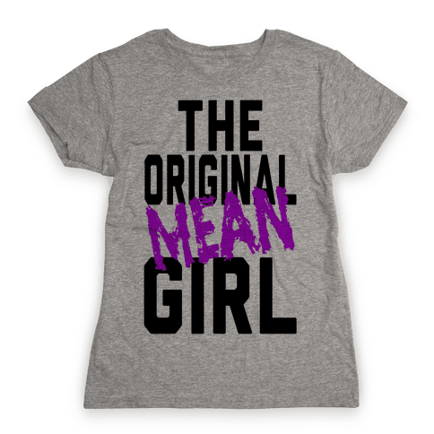 The Original Mean Girl  Womens T-Shirt
