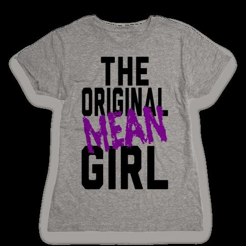 The Original Mean Girl  Womens T-Shirt