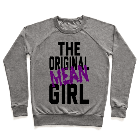 The Original Mean Girl  Pullover