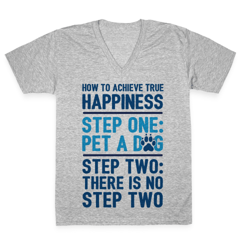 How To Achieve Happiness: Pet A Dog V-Neck Tee Shirt