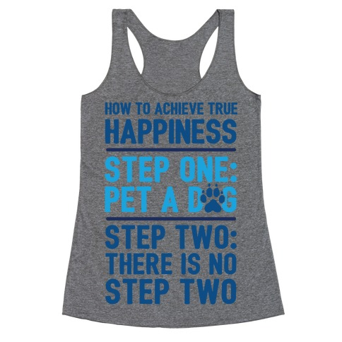 How To Achieve Happiness: Pet A Dog Racerback Tank Top