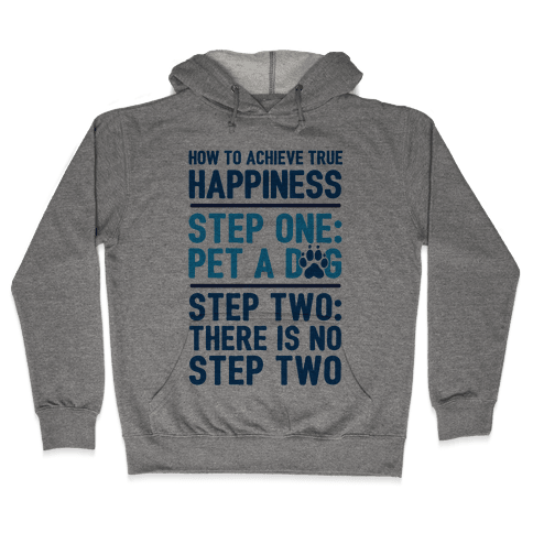 How To Achieve Happiness: Pet A Dog Hooded Sweatshirt