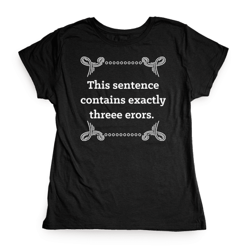 This Sentence Contains Exactly Threee Erors Womens T-Shirt