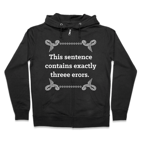 This Sentence Contains Exactly Threee Erors Zip Hoodie