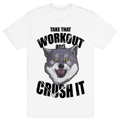 Take that Workout and Crush It! Mens T-Shirt
