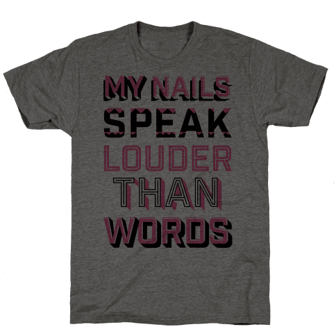 My Nails Speak Louder Than Words Mens T-Shirt