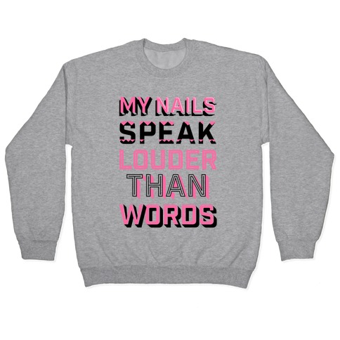 My Nails Speak Louder Than Words Pullover