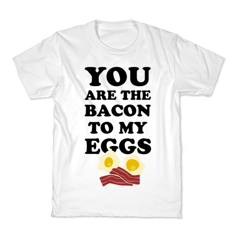 You Are The Bacon To My Eggs Kids T-Shirt