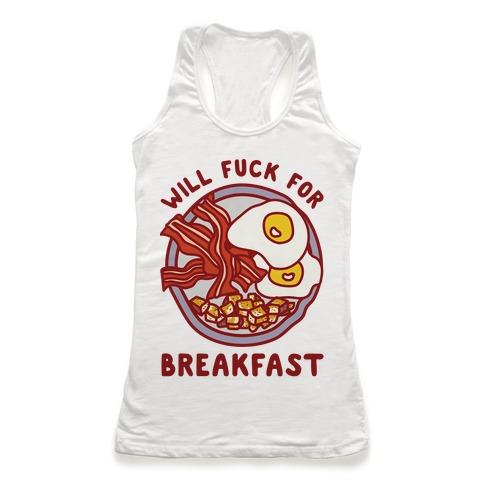 Will F*** For Breakfast Racerback Tank Top
