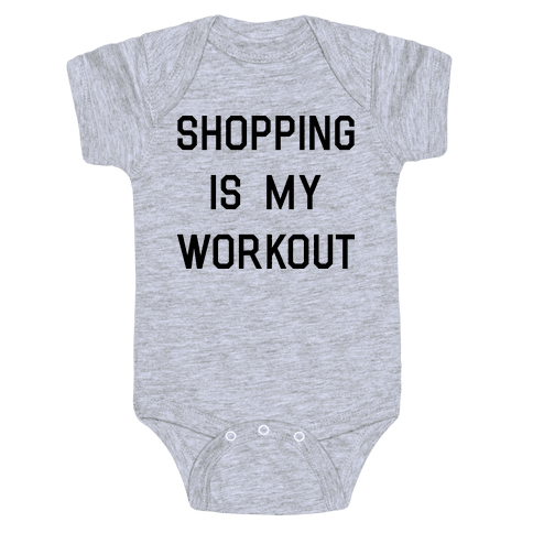 Shopping is My Workout Baby Onesy