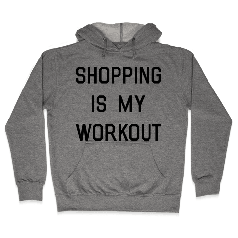 Shopping is My Workout Hooded Sweatshirt