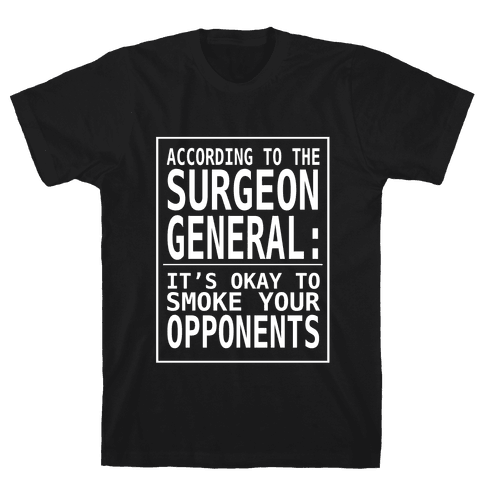 According to the Surgeon General... Mens T-Shirt