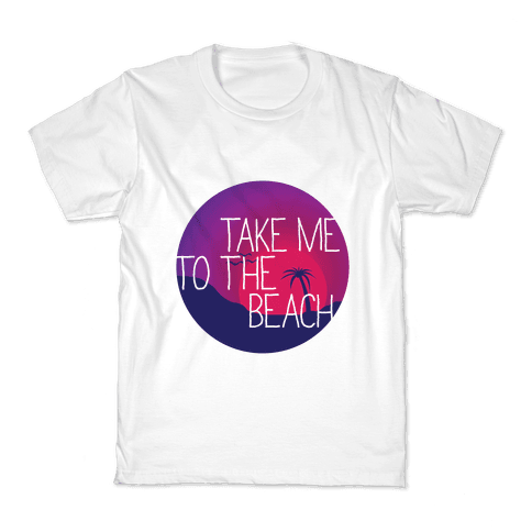 Take Me To The Beach Kids T-Shirt