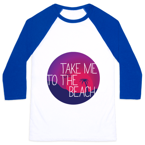 Take Me To The Beach Baseball Tee