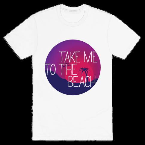 Take Me To The Beach Mens T-Shirt