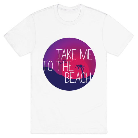 Take Me To The Beach Mens T-Shirt
