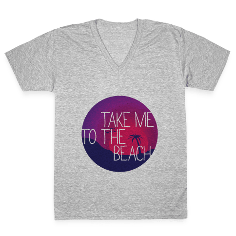 Take Me To The Beach V-Neck Tee Shirt