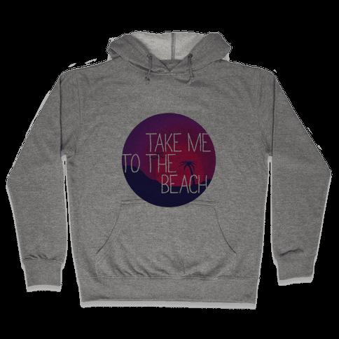 Take Me To The Beach Hooded Sweatshirt