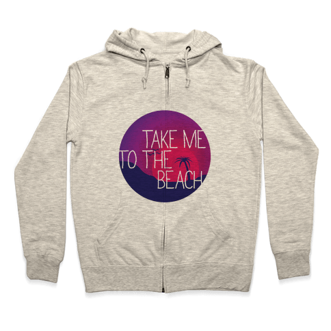 Take Me To The Beach Zip Hoodie