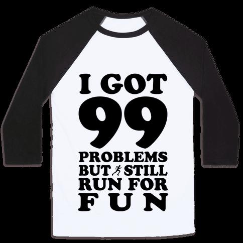 99 Problems But I Still Run for Fun Baseball Tee