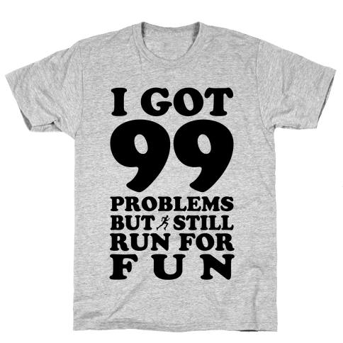 99 Problems But I Still Run for Fun Mens T-Shirt