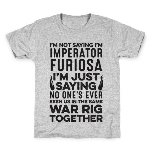I'm Not Saying I'm Imperator Furiosa Kids T-Shirt