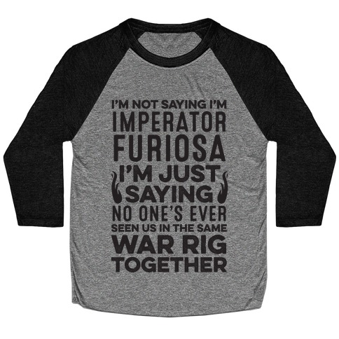 I'm Not Saying I'm Imperator Furiosa Baseball Tee