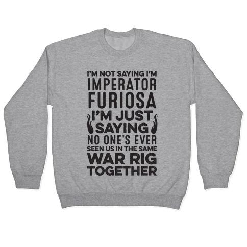 I'm Not Saying I'm Imperator Furiosa Pullover