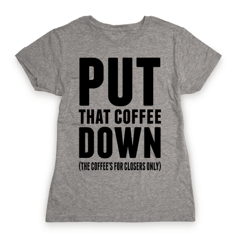 Put That Coffee Down Womens T-Shirt