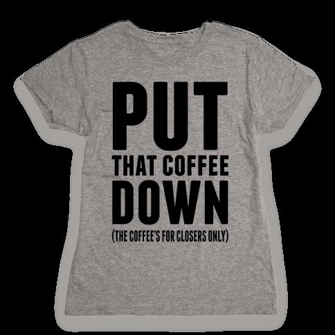 Put That Coffee Down Womens T-Shirt