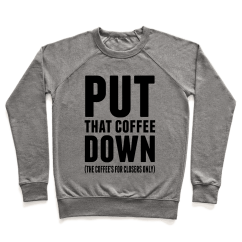 Put That Coffee Down Pullover