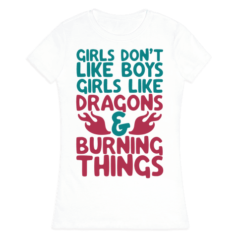 Girls Don't Like Boys Girls Like Dragons and Burning Things Womens T-Shirt