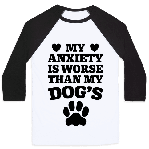 Dog Anxiety Baseball Tee