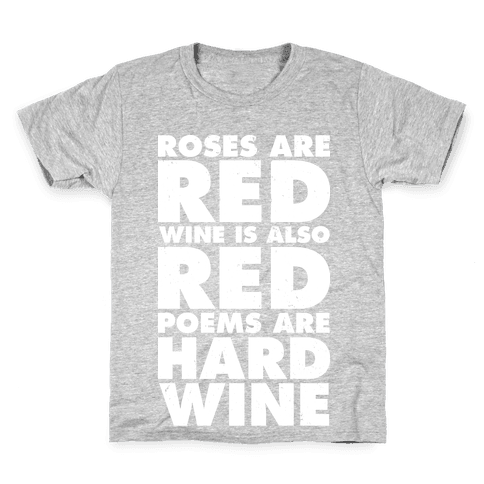 Roses Are Red Wine is Also Red Poems Are Hard Wine Kids T-Shirt