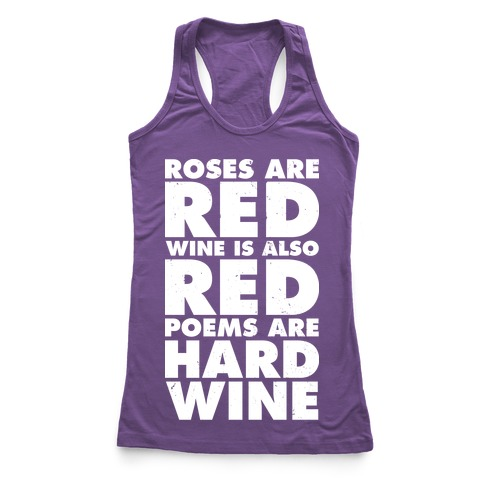 Roses Are Red Wine is Also Red Poems Are Hard Wine Racerback Tank Top