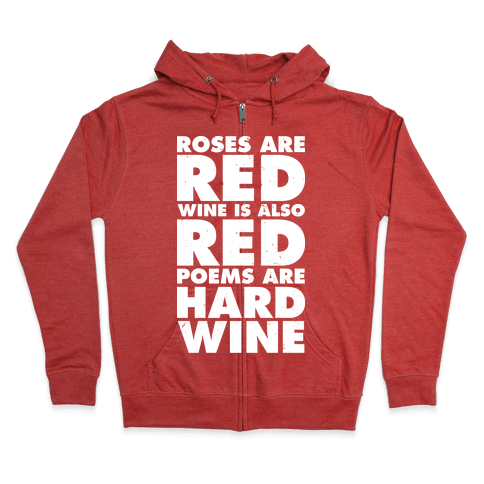 Roses Are Red Wine is Also Red Poems Are Hard Wine Zip Hoodie