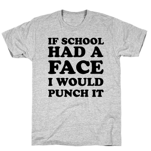 If School Had a Face T-Shirt