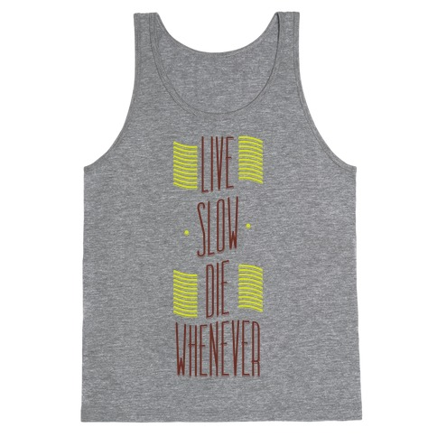 Live Slow Die Whenever Tank Top