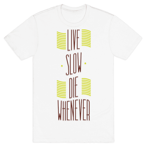 Live Slow Die Whenever Mens T-Shirt