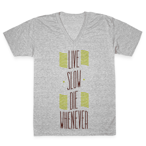 Live Slow Die Whenever V-Neck Tee Shirt