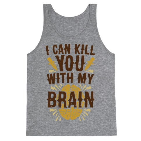 I Can Kill You With My Brain Tank Top