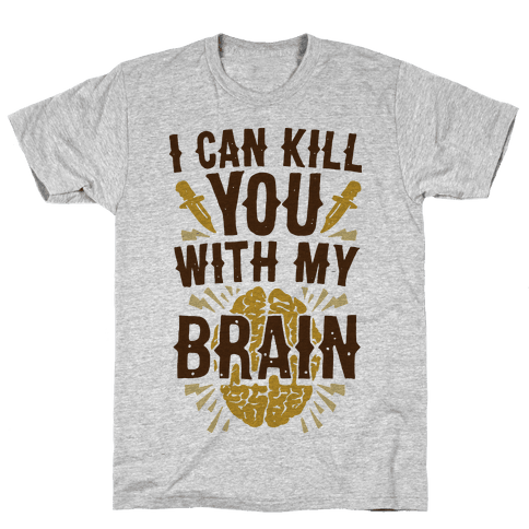 I Can Kill You With My Brain Mens T-Shirt