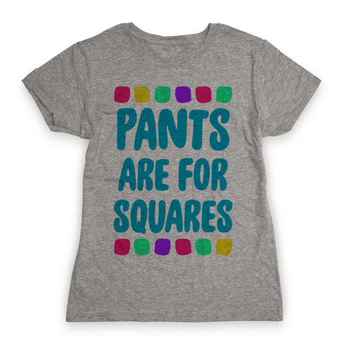 Pants Are For Squares Womens T-Shirt