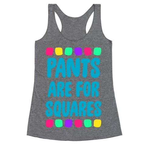 Pants Are For Squares Racerback Tank Top